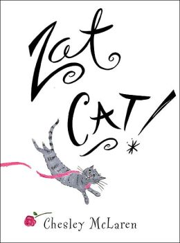 Zat Cat! Written and Illustrated by Chesley Mclaren and published by Scholastic Press